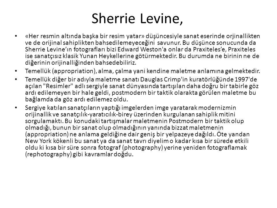 Sherrie Levine, «Her resmin altında başka bir resim yatar» düşüncesiyle sanat eserinde orjinallikten ve de orijinal sahiplikten bahsedilemeyeceğini savunur.
