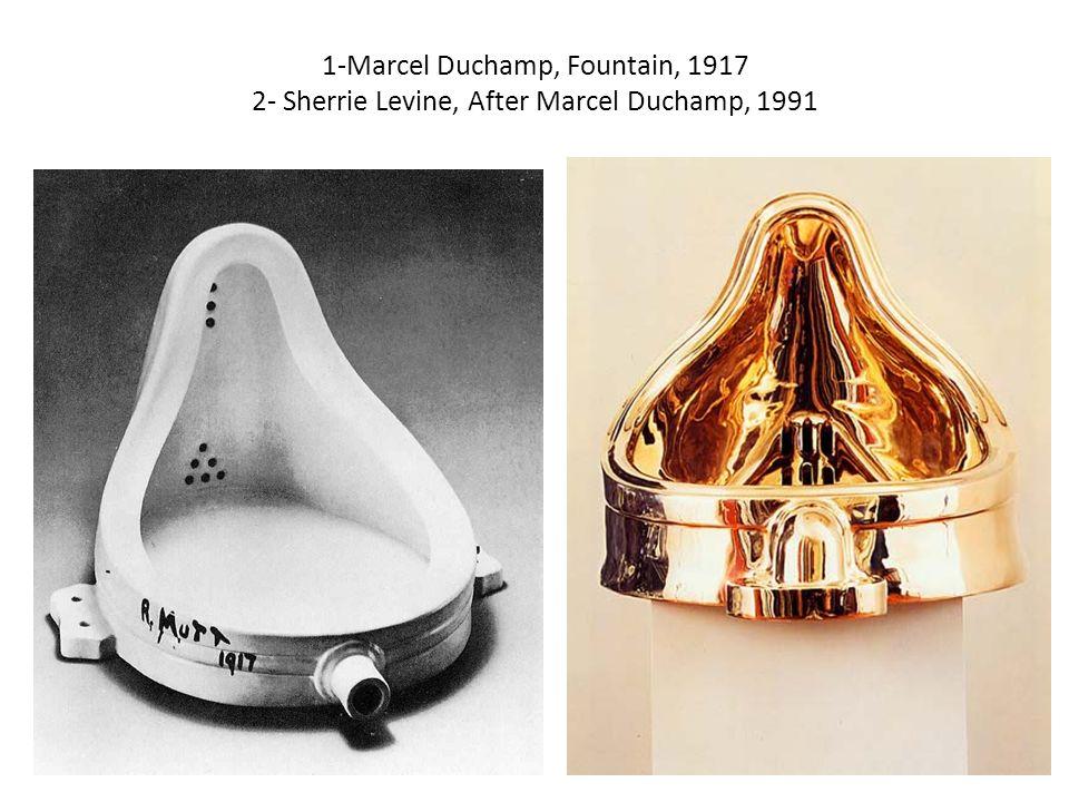 1-Marcel Duchamp, Fountain, 1917 2- Sherrie Levine, After Marcel Duchamp, 1991