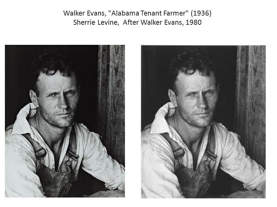 Walker Evans, Alabama Tenant Farmer (1936) Sherrie Levine, After Walker Evans, 1980