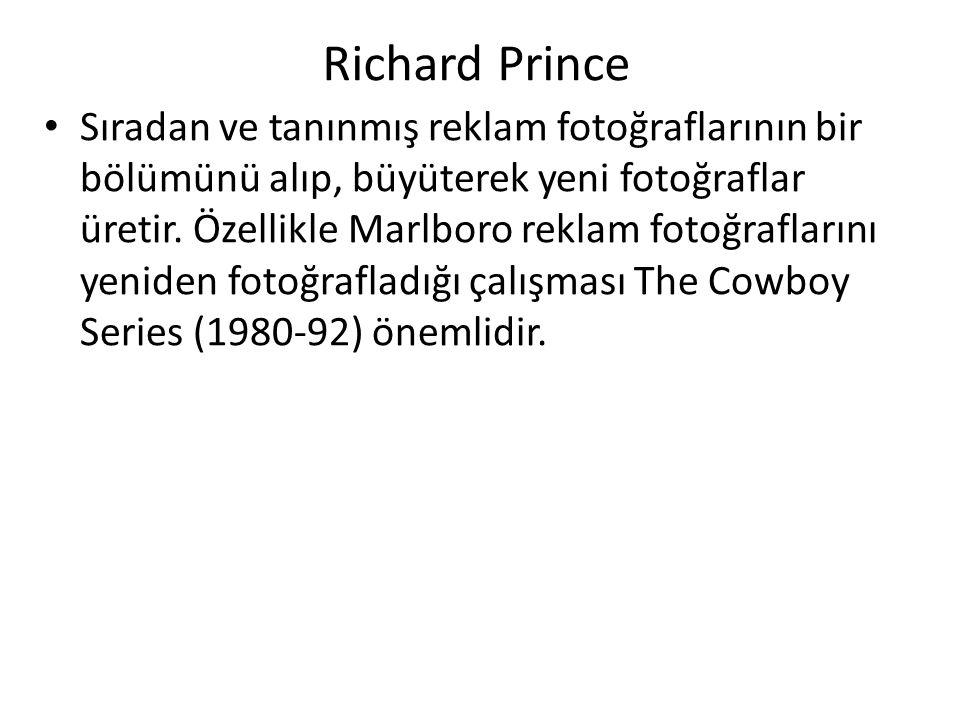 Richard Prince Sıradan ve tanınmış reklam fotoğraflarının bir bölümünü alıp, büyüterek yeni fotoğraflar üretir.