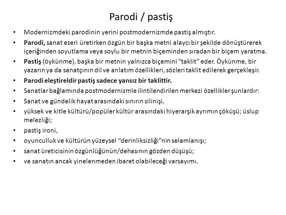 Parodi / pastiş Modernizmdeki parodinin yerini postmodernizmde pastiş almıştır.