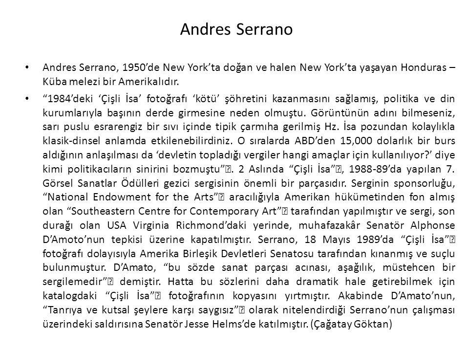 Andres Serrano Andres Serrano, 1950'de New York'ta doğan ve halen New York'ta yaşayan Honduras – Küba melezi bir Amerikalıdır.