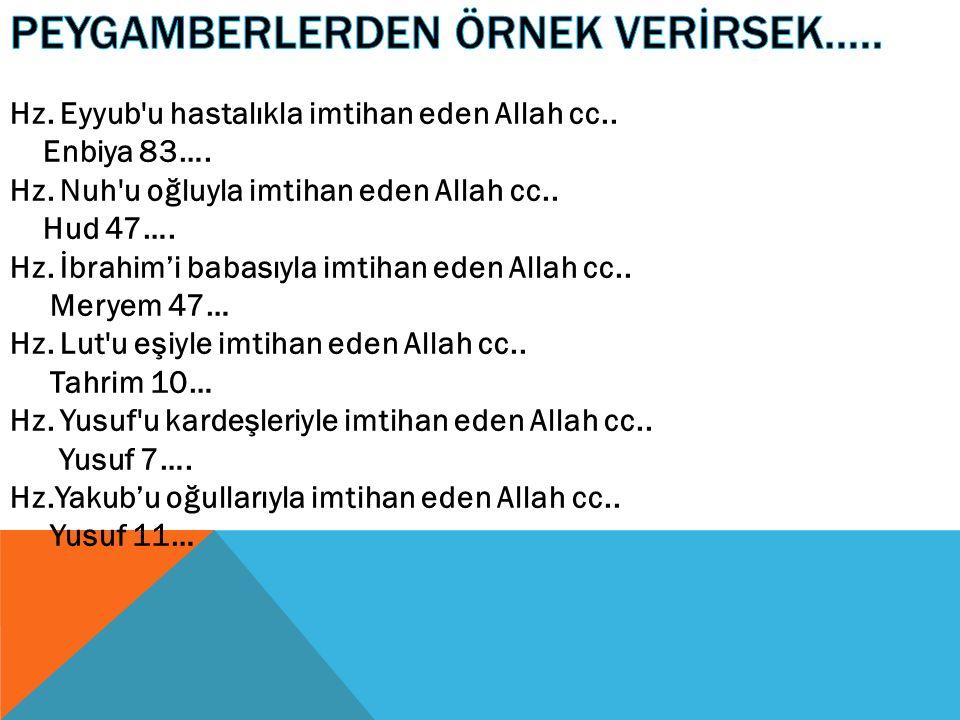 Hz. Eyyub'u hastalıkla imtihan eden Allah cc.. Enbiya 83…. Hz. Nuh'u oğluyla imtihan eden Allah cc.. Hud 47…. Hz. İbrahim'i babasıyla imtihan eden All