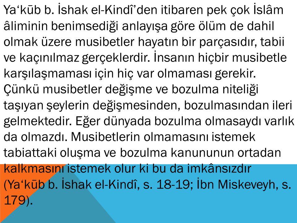Ya'kūb b. İshak el-Kindî'den itibaren pek çok İslâm âliminin benimsediği anlayışa göre ölüm de dahil olmak üzere musibetler hayatın bir parçasıdır, ta