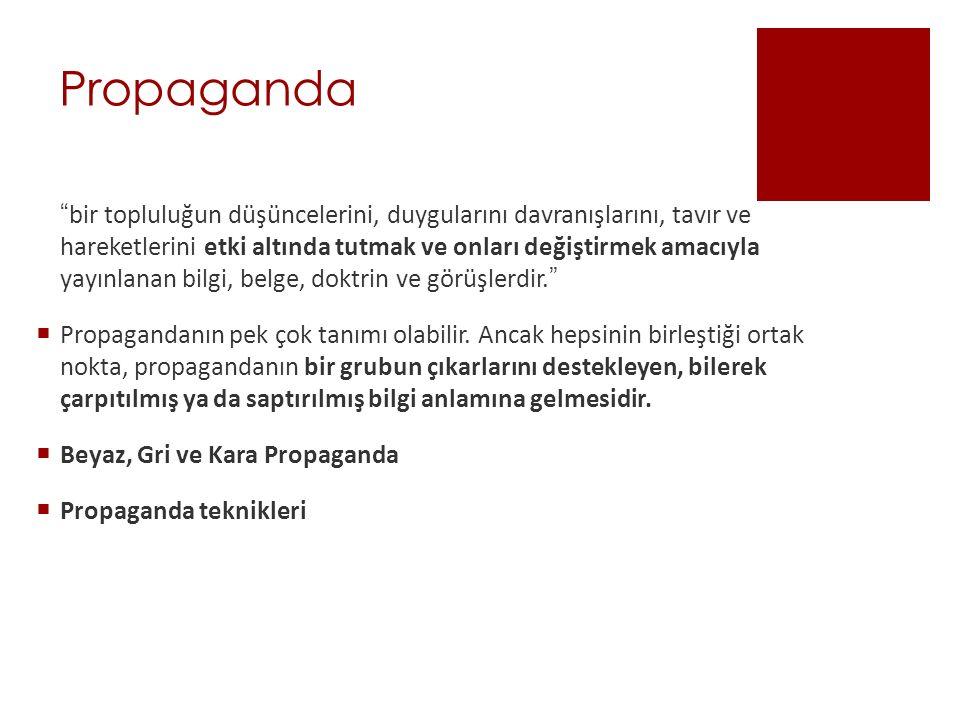 """Propaganda """"bir topluluğun düşüncelerini, duygularını davranışlarını, tavır ve hareketlerini etki altında tutmak ve onları değiştirmek amacıyla yayınl"""