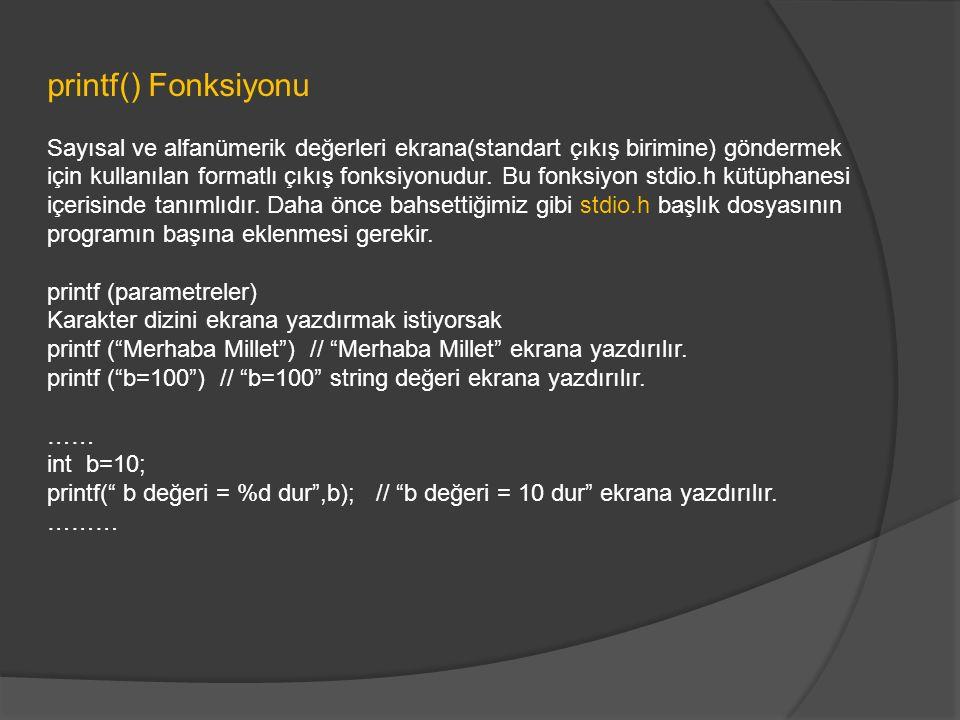 printf() Fonksiyonu Sayısal ve alfanümerik değerleri ekrana(standart çıkış birimine) göndermek için kullanılan formatlı çıkış fonksiyonudur.
