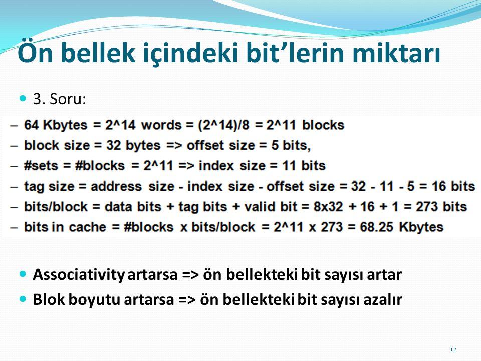 Ön bellek içindeki bit'lerin miktarı 12 3. Soru: Associativity artarsa => ön bellekteki bit sayısı artar Blok boyutu artarsa => ön bellekteki bit sayı