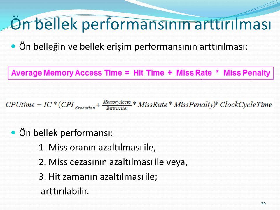 Ön bellek performansının arttırılması 20 Ön belleğin ve bellek erişim performansının arttırılması: Ön bellek performansı: 1. Miss oranın azaltılması i