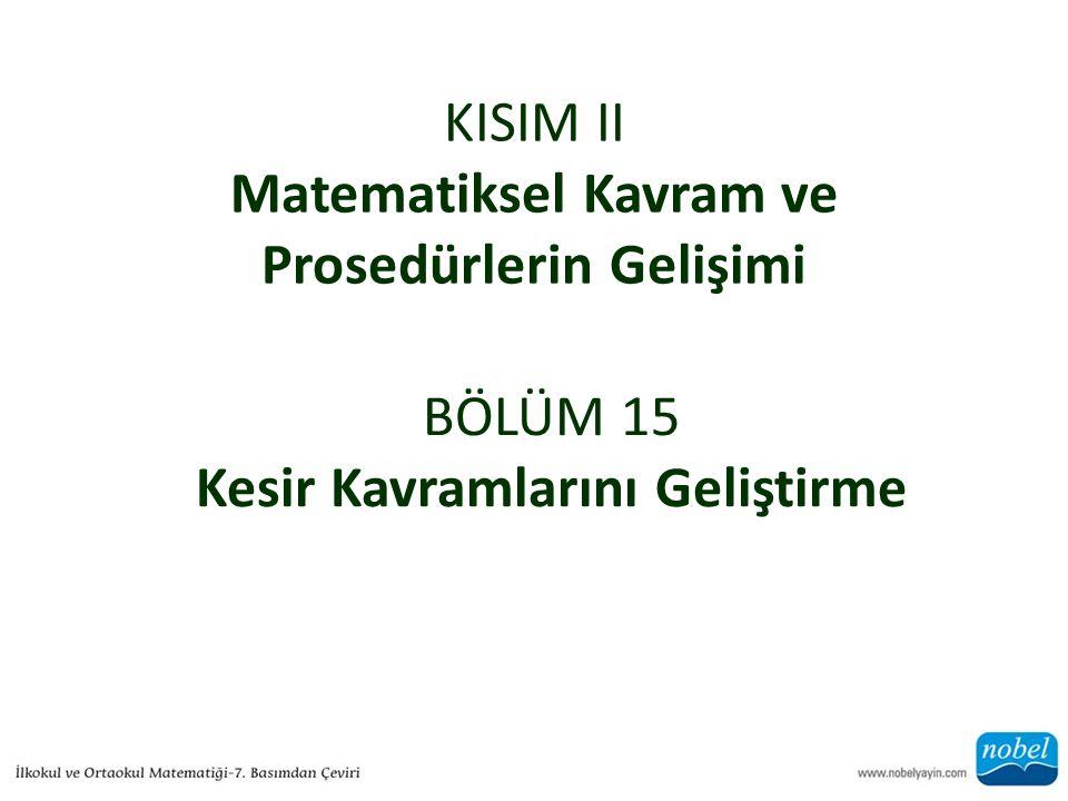 KISIM II Matematiksel Kavram ve Prosedürlerin Gelişimi BÖLÜM 15 Kesir Kavramlarını Geliştirme