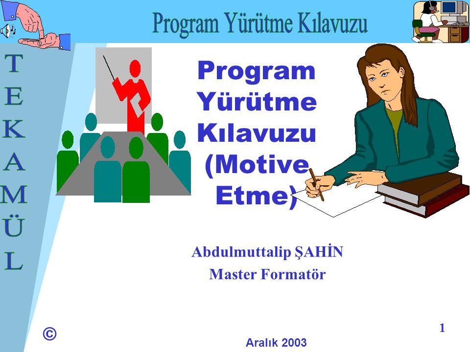 © 2 Abdulmuttalip ŞAHİN Master Formatör Aralık 2003 Katılımcı öğretmenlerin gereksinimlerinin ve onlardan beklentilerin neler olduğunu anlamalarını sağlayın.