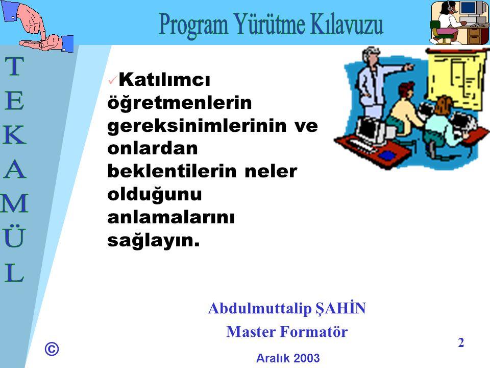 © 3 Abdulmuttalip ŞAHİN Master Formatör Aralık 2003 Her modül için anlatımlar 15-20 dakikadan fazla olmamalıdır.