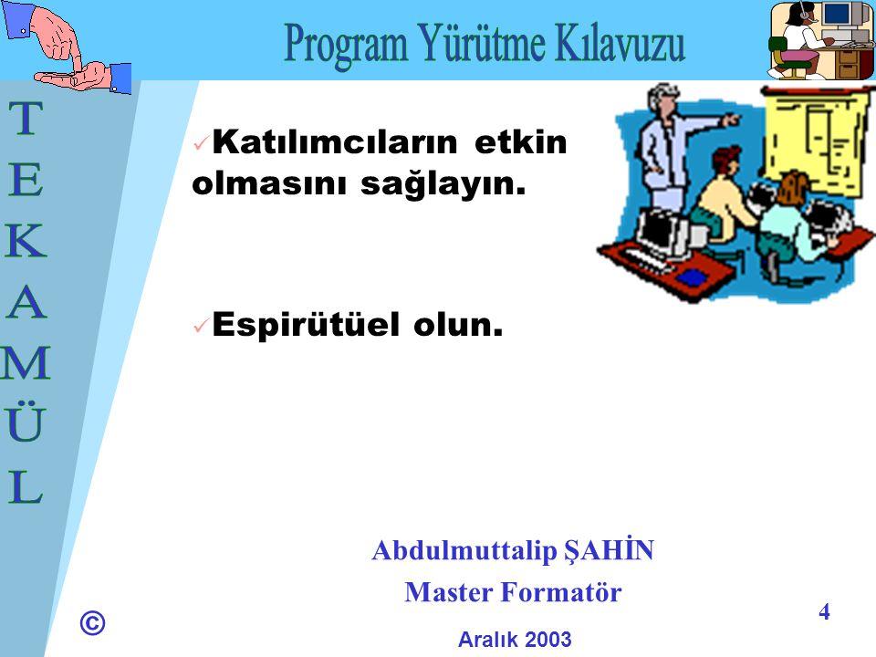 © 5 Abdulmuttalip ŞAHİN Master Formatör Aralık 2003 Katılımcılardan sınıfa gelmeden önce sınıfta çalışılacak modülü okumalarını isteyin.