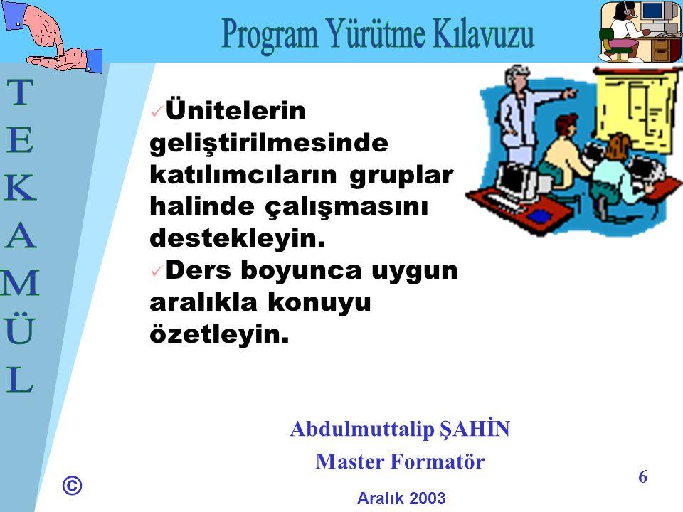 © 6 Abdulmuttalip ŞAHİN Master Formatör Aralık 2003 Ünitelerin geliştirilmesinde katılımcıların gruplar halinde çalışmasını destekleyin.