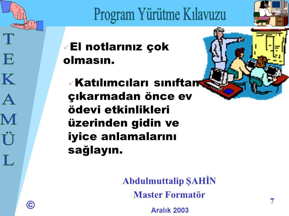 © 8 Abdulmuttalip ŞAHİN Master Formatör Aralık 2003 Katılımcılara etkinliklerinin sonunda bir nihai ürün ortaya çıkaracaklarını hatırlatın.
