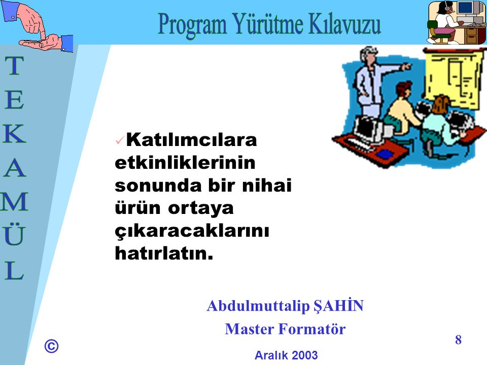 © 9 Aralık 2003 Abdulmuttalip ŞAHİN Master Formatör İntel Gelecek İçin Eğitim Semineri Aralık 2003 Yalova/Esenköy