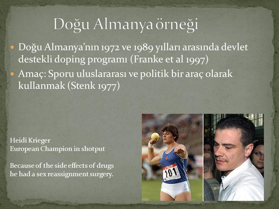 Doğu Almanya'nın 1972 ve 1989 yılları arasında devlet destekli doping programı (Franke et al 1997) Amaç: Sporu uluslararası ve politik bir araç olarak