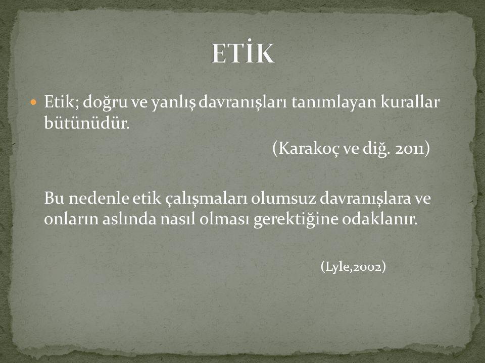 Etik; doğru ve yanlış davranışları tanımlayan kurallar bütünüdür. (Karakoç ve diğ. 2011) Bu nedenle etik çalışmaları olumsuz davranışlara ve onların a