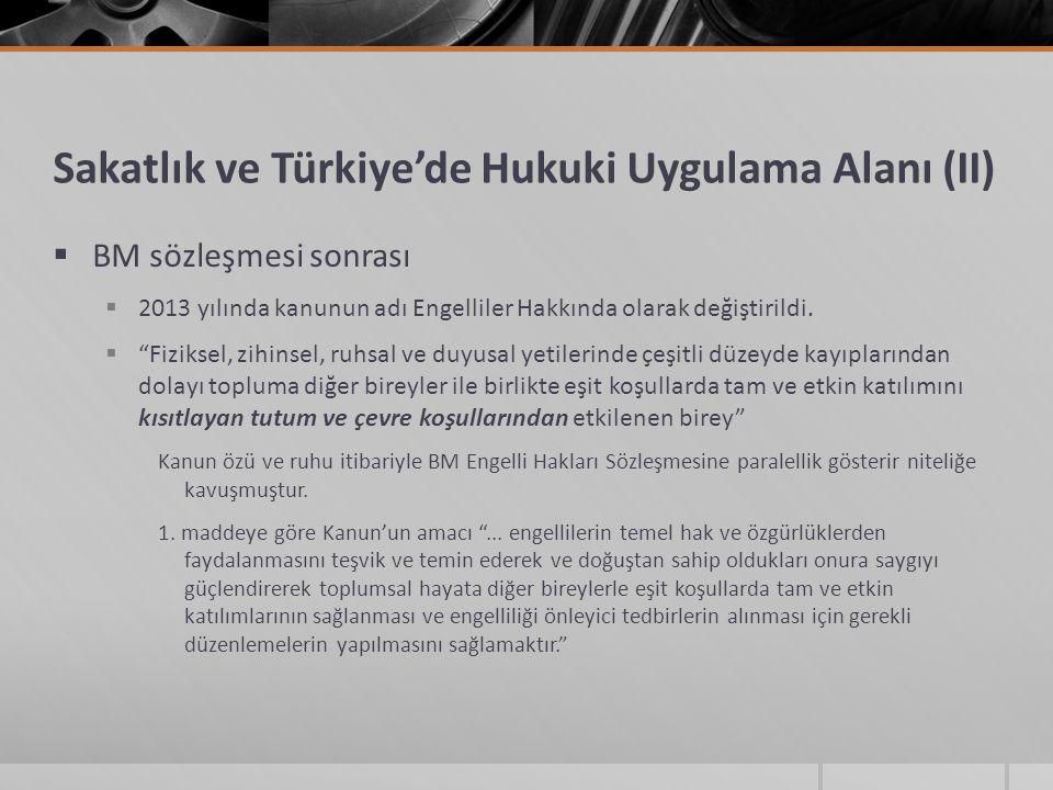 Sakatlık ve Türkiye'de Hukuki Uygulama Alanı (II)  BM sözleşmesi sonrası  2013 yılında kanunun adı Engelliler Hakkında olarak değiştirildi.