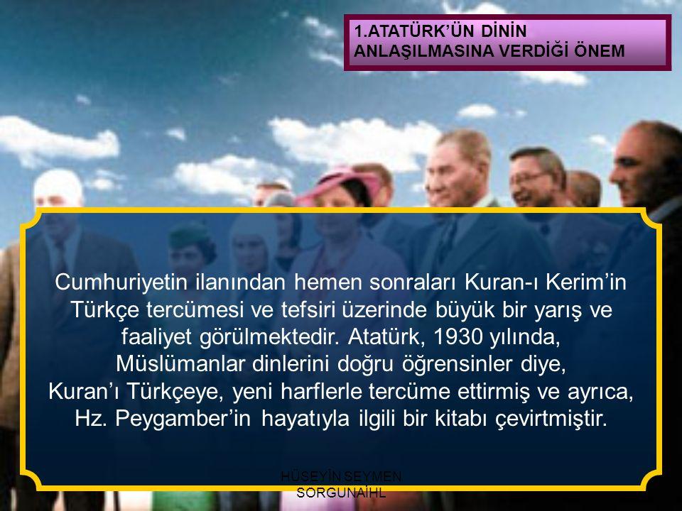 1.ATATÜRK'ÜN DİNİN ANLAŞILMASINA VERDİĞİ ÖNEM Cumhuriyetin ilanından hemen sonraları Kuran-ı Kerim'in Türkçe tercümesi ve tefsiri üzerinde büyük bir y