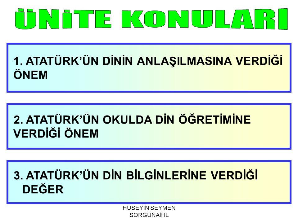 1.ATATÜRK'ÜN DİNİN ANLAŞILMASINA VERDİĞİ ÖNEM Atatürk, dinin özü ile tarih boyunca oluşan bu geleneksel yorumların birbirinden ayrılmasını, dinin gerçek yönünün ortaya çıkarılmasını istemektedir.