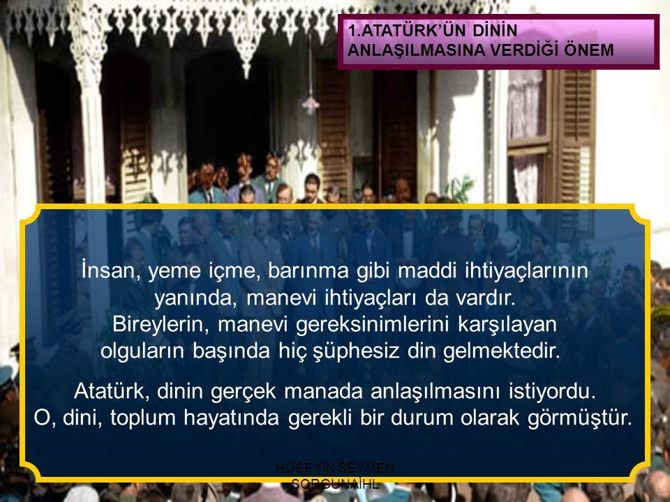 1.ATATÜRK'ÜN DİNİN ANLAŞILMASINA VERDİĞİ ÖNEM Atatürk'ün Kuran-ı Kerim'e karşı ilgisi, sadece onun Türkçeye çevrilmesi ve camilerde Türkçesinin de açıklanması konularına münhasır değildir.