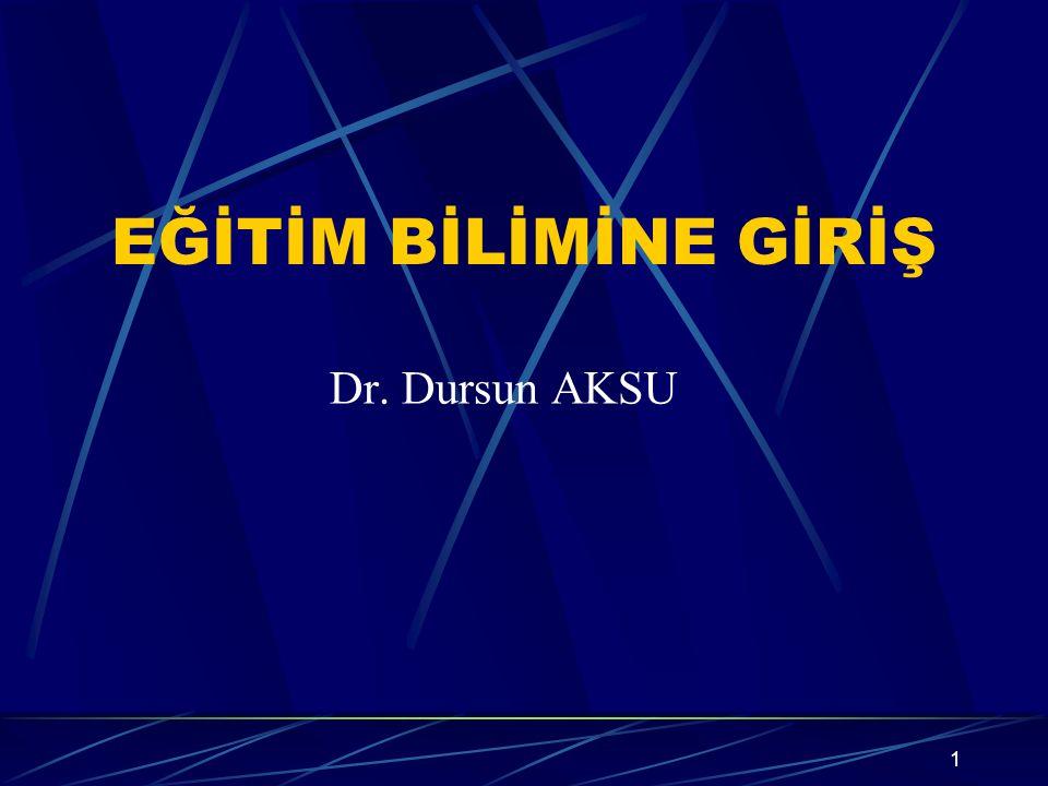 EĞİTİM BİLİMİNE GİRİŞ Dr. Dursun AKSU 1