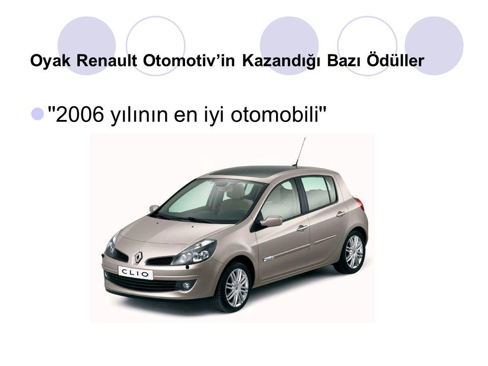 Oyak Renault Otomotiv'in Kazandığı Bazı Ödüller 2006 yılının en iyi otomobili