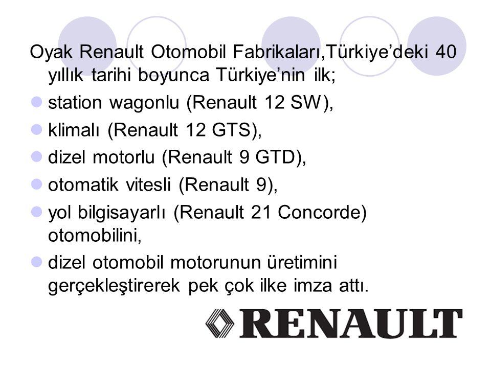 Oyak Renault Otomobil Fabrikaları,Türkiye'deki 40 yıllık tarihi boyunca Türkiye'nin ilk; station wagonlu (Renault 12 SW), klimalı (Renault 12 GTS), di