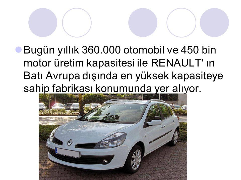 Bugün yıllık 360.000 otomobil ve 450 bin motor üretim kapasitesi ile RENAULT' ın Batı Avrupa dışında en yüksek kapasiteye sahip fabrikası konumunda ye