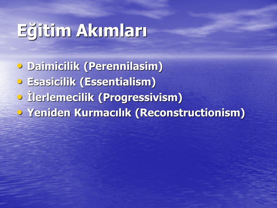 Eğitim Akımları Daimicilik (Perennilasim) Daimicilik (Perennilasim) Esasicilik (Essentialism) Esasicilik (Essentialism) İlerlemecilik (Progressivism)