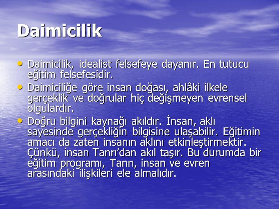 Daimicilik Daimicilik, idealist felsefeye dayanır. En tutucu eğitim felsefesidir. Daimicilik, idealist felsefeye dayanır. En tutucu eğitim felsefesidi