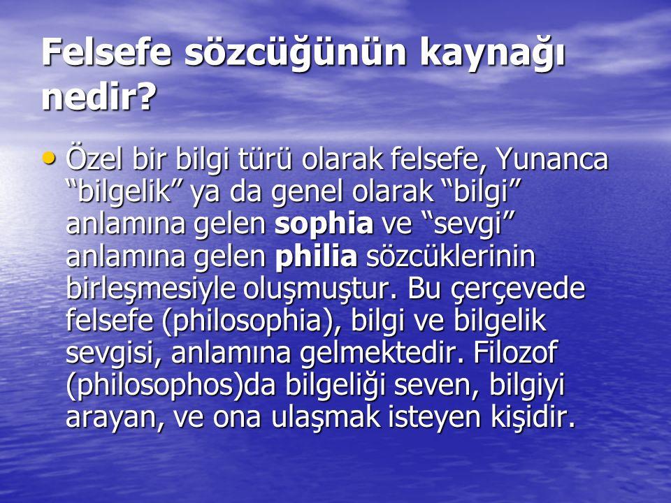 """Felsefe sözcüğünün kaynağı nedir? Özel bir bilgi türü olarak felsefe, Yunanca """"bilgelik"""" ya da genel olarak """"bilgi"""" anlamına gelen sophia ve """"sevgi"""" a"""