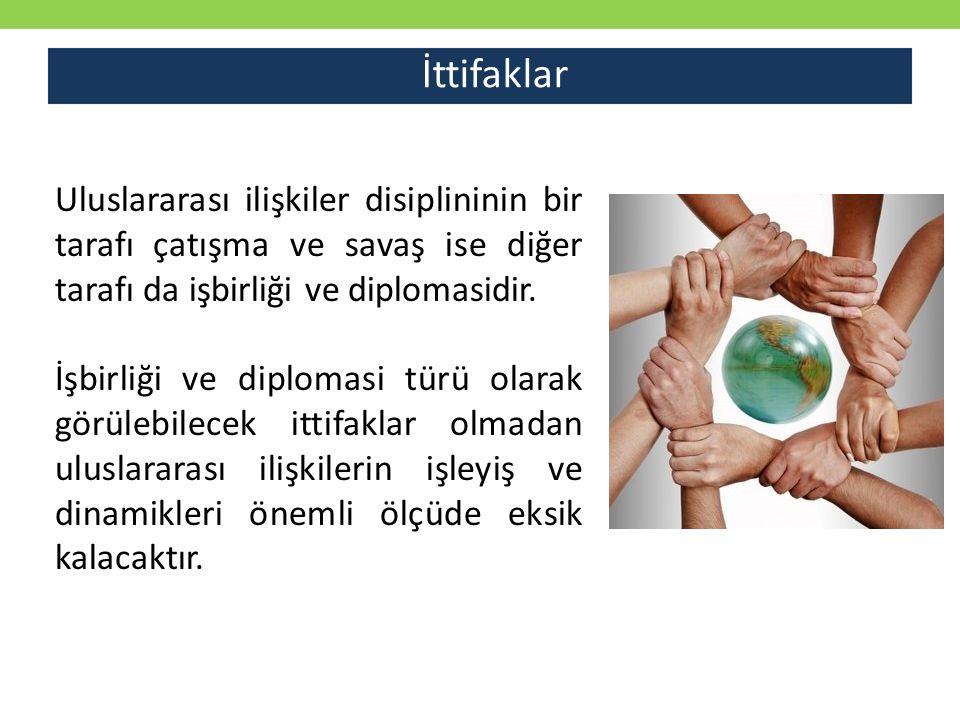 İttifaklar Uluslararası ilişkiler disiplininin bir tarafı çatışma ve savaş ise diğer tarafı da işbirliği ve diplomasidir.