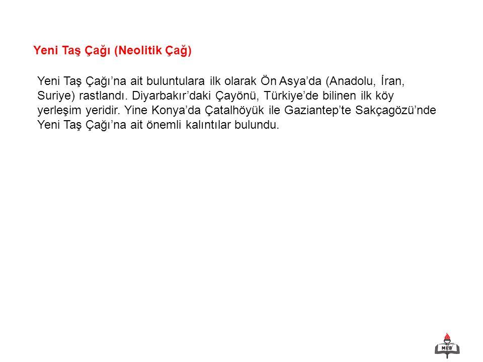 17 Yeni Taş Çağı (Neolitik Çağ) Yeni Taş Çağı'na ait buluntulara ilk olarak Ön Asya'da (Anadolu, İran, Suriye) rastlandı. Diyarbakır'daki Çayönü, Türk