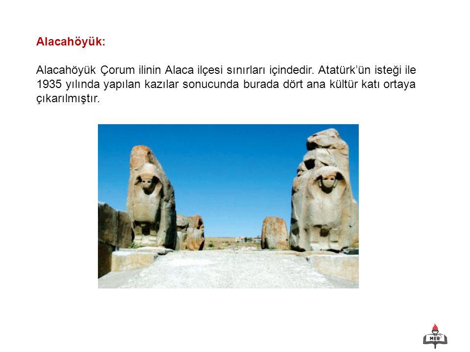 33 Alacahöyük: Alacahöyük Çorum ilinin Alaca ilçesi sınırları içindedir. Atatürk'ün isteği ile 1935 yılında yapılan kazılar sonucunda burada dört ana