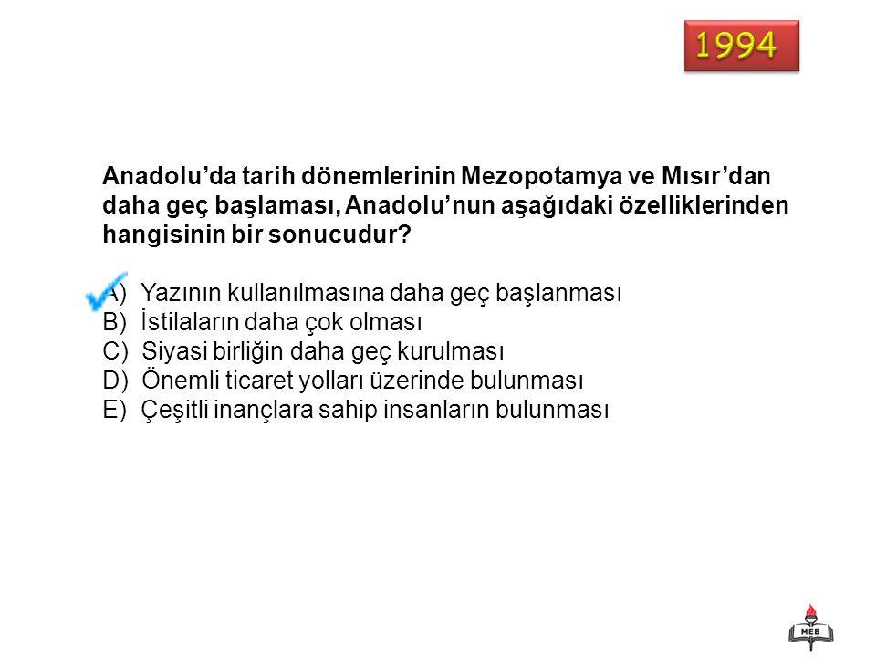 Anadolu'da tarih dönemlerinin Mezopotamya ve Mısır'dan daha geç başlaması, Anadolu'nun aşağıdaki özelliklerinden hangisinin bir sonucudur? A) Yazının
