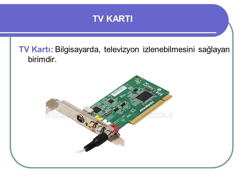 TV KARTI TV Kartı: Bilgisayarda, televizyon izlenebilmesini sağlayan birimdir.