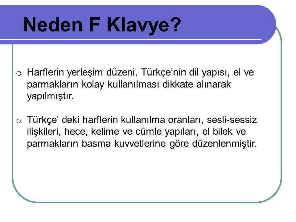 Neden F Klavye? o Harflerin yerleşim düzeni, Türkçe'nin dil yapısı, el ve parmakların kolay kullanılması dikkate alınarak yapılmıştır. o Türkçe' deki