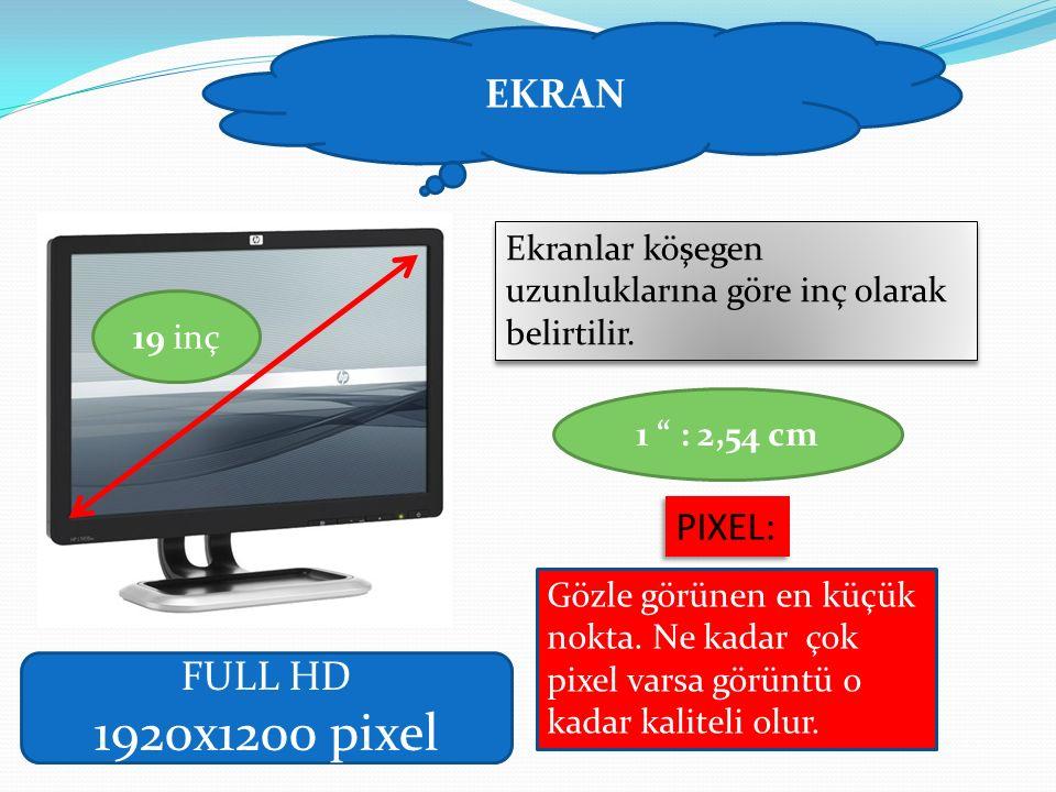 """EKRAN Ekranlar köşegen uzunluklarına göre inç olarak belirtilir. 19 inç 1 """" : 2,54 cm PIXEL: Gözle görünen en küçük nokta. Ne kadar çok pixel varsa gö"""