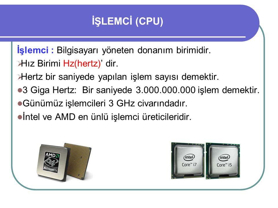 İŞLEMCİ (CPU) İşlemci : Bilgisayarı yöneten donanım birimidir.  Hız Birimi Hz(hertz)' dir.  Hertz bir saniyede yapılan işlem sayısı demektir. 3 Giga