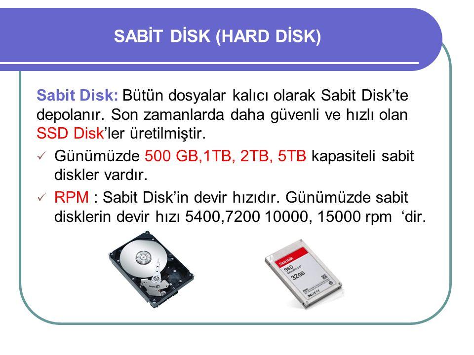 SABİT DİSK (HARD DİSK) Sabit Disk: Bütün dosyalar kalıcı olarak Sabit Disk'te depolanır. Son zamanlarda daha güvenli ve hızlı olan SSD Disk'ler üretil