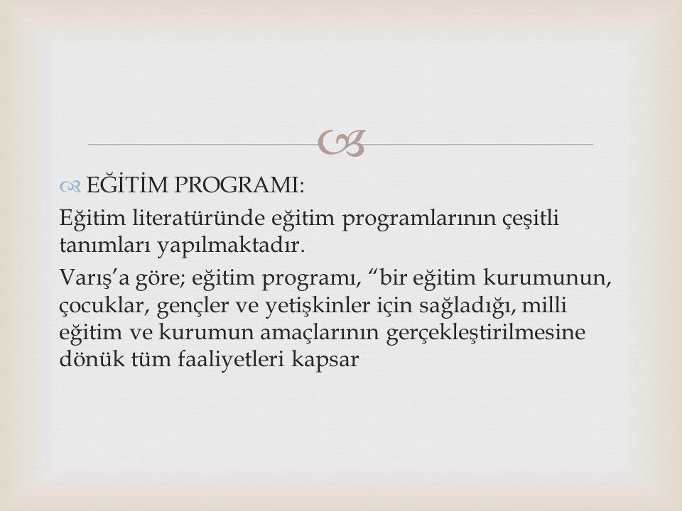 """  EĞİTİM PROGRAMI: Eğitim literatüründe eğitim programlarının çeşitli tanımları yapılmaktadır. Varış'a göre; eğitim programı, """"bir eğitim kurumunun,"""
