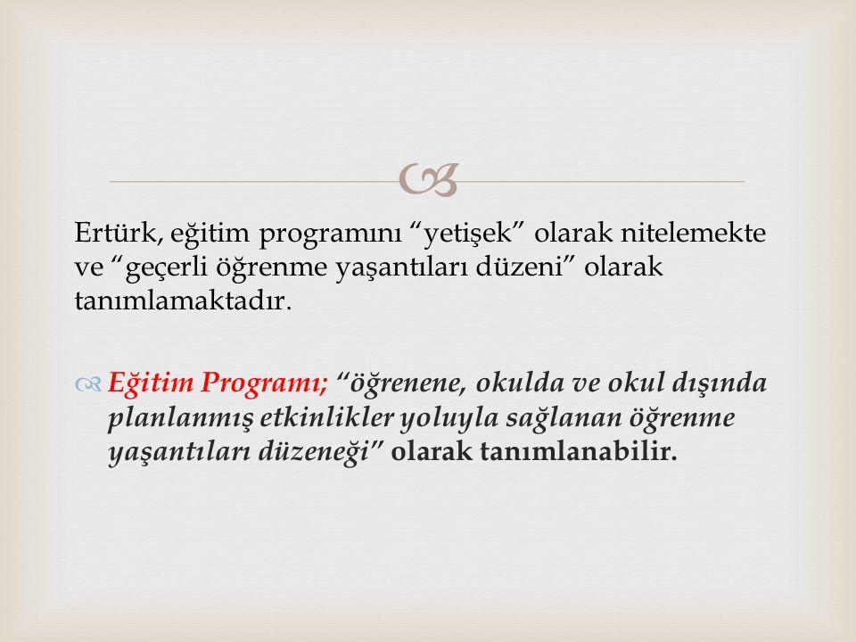 """ Ertürk, eğitim programını """"yetişek"""" olarak nitelemekte ve """"geçerli öğrenme yaşantıları düzeni"""" olarak tanımlamaktadır.  Eğitim Programı; """"öğrenene,"""