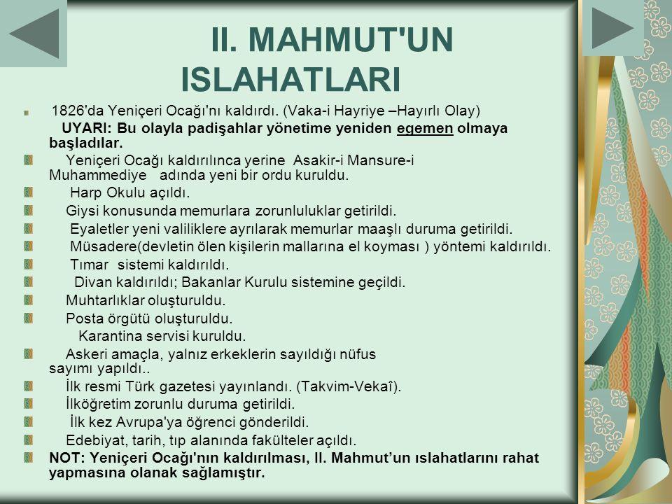 II. MAHMUT'UN ISLAHATLARI 1826'da Yeniçeri Ocağı'nı kaldırdı. (Vaka-i Hayriye –Hayırlı Olay) UYARI: Bu olayla padişahlar yönetime yeniden egemen olmay