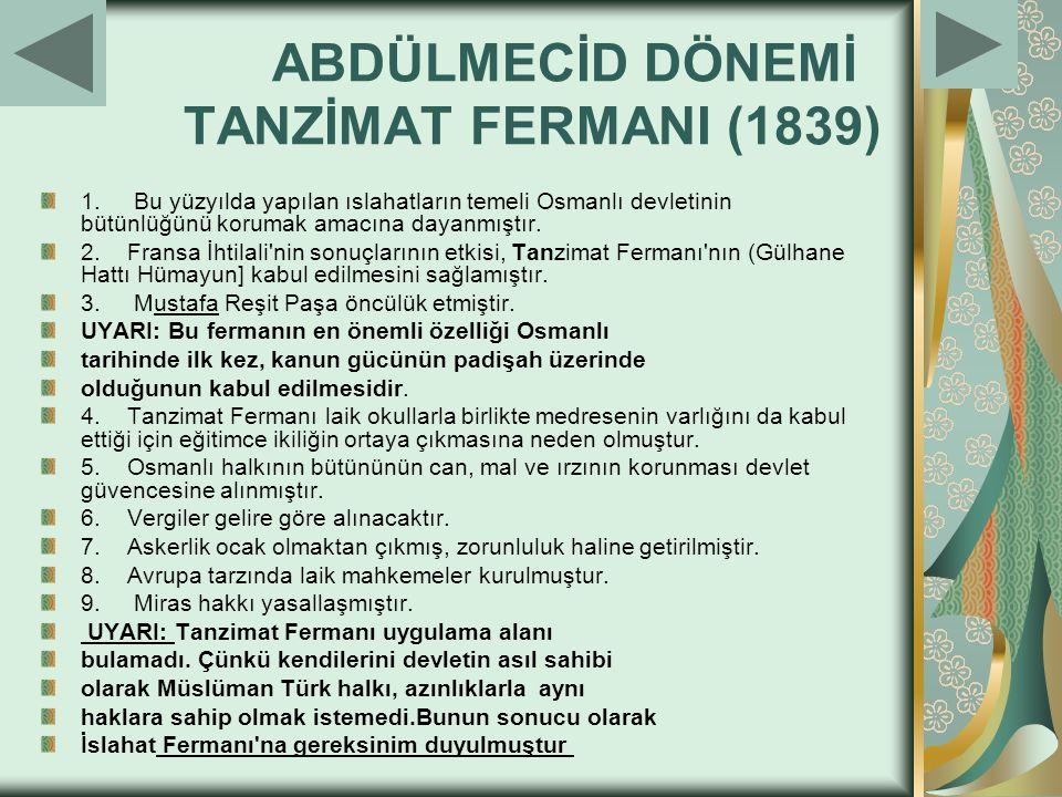ABDÜLMECİD DÖNEMİ TANZİMAT FERMANI (1839) 1. Bu yüzyılda yapılan ıslahatların temeli Osmanlı devletinin bütünlüğünü korumak amacına dayanmıştır. 2. Fr