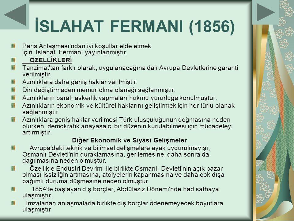 İSLAHAT FERMANI (1856) Paris Anlaşması'ndan iyi koşullar elde etmek için İslahat Fermanı yayınlanmıştır. ÖZELLİKLERİ Tanzimat'tan farklı olarak, uygul