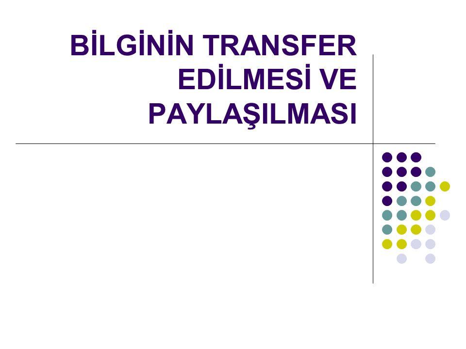 2 Bilgi yönetimi süreçlerinin üçüncüsü bilginin transfer edilmesi ve paylaşılmasıdır.