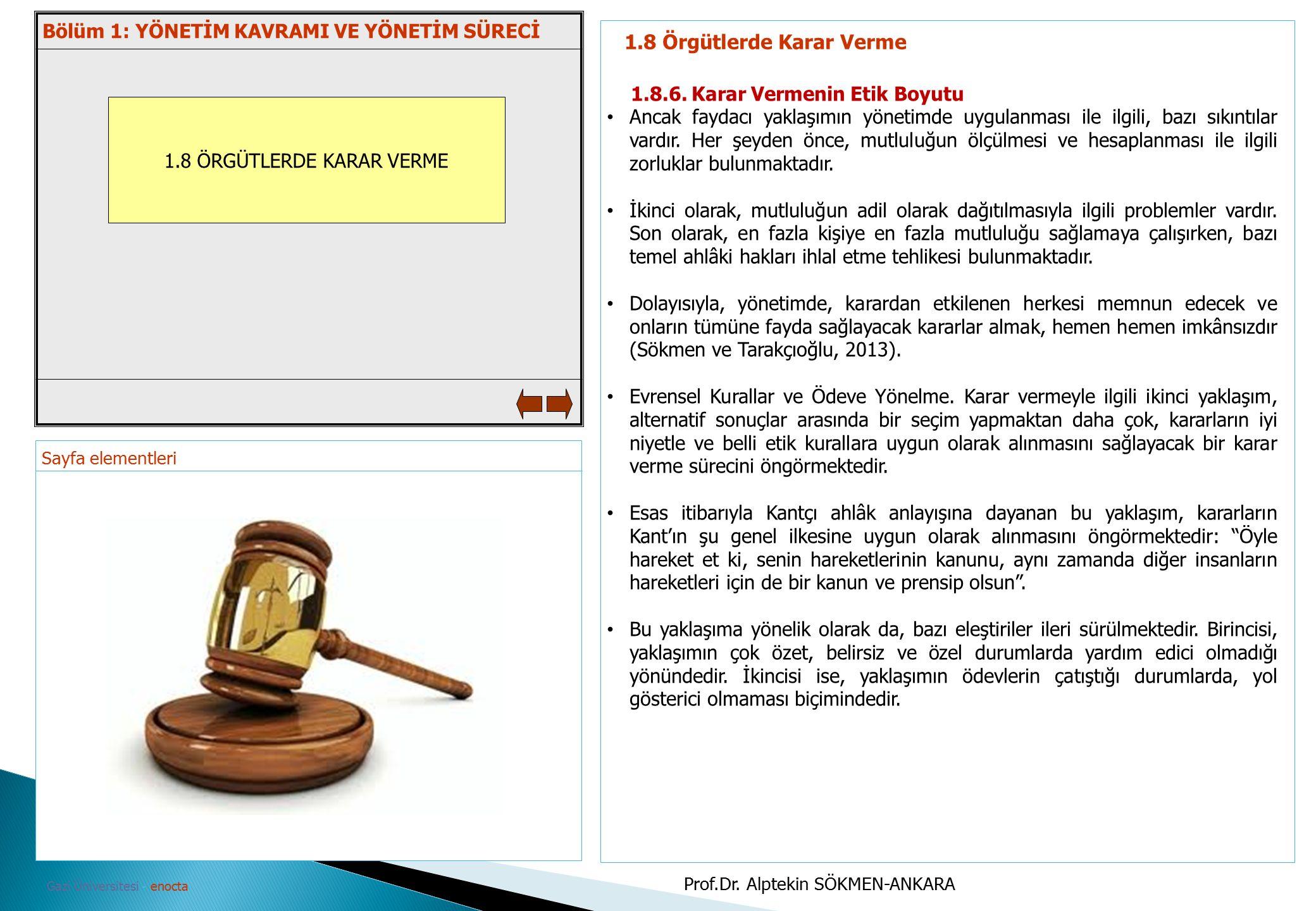 Sayfa elementleri Gazi Üniversitesi - enocta 1.8 ÖRGÜTLERDE KARAR VERME 1.8 Örgütlerde Karar Verme 1.8.6. Karar Vermenin Etik Boyutu Ancak faydacı yak