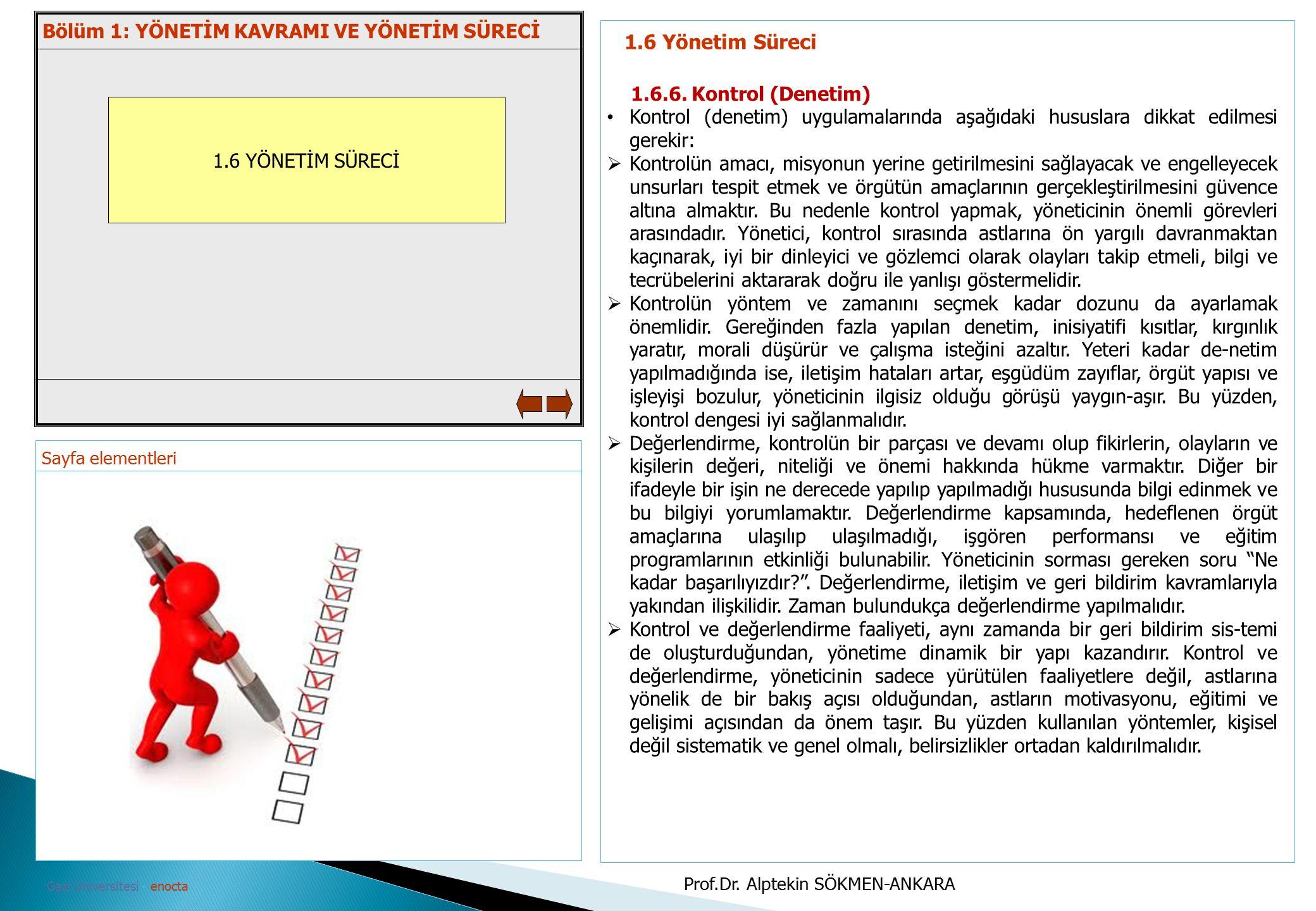 Sayfa elementleri Gazi Üniversitesi - enocta 1.6 YÖNETİM SÜRECİ 1.6 Yönetim Süreci 1.6.6. Kontrol (Denetim) Kontrol (denetim) uygulamalarında aşağıdak