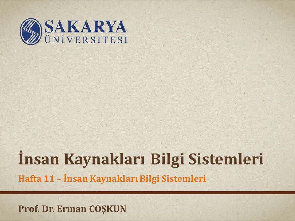 Prof. Dr. Erman COŞKUN İnsan Kaynakları Bilgi Sistemleri Hafta 11 – İnsan Kaynakları Bilgi Sistemleri
